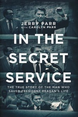 In the Secret Service: The True Story of the Man Who Saved President Reagan's Life, Hardcover  -     By: Jerry Parr, Carolyn Parr