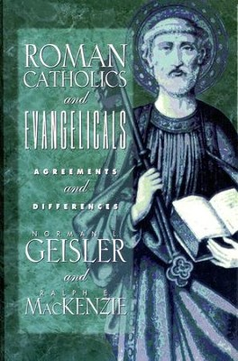 Roman Catholics and Evangelicals: Agreements and Differences   -     By: Norman L. Geisler, Ralph MacKenzie