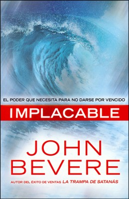 Implacable  (Relentless)  -     By: John Bevere