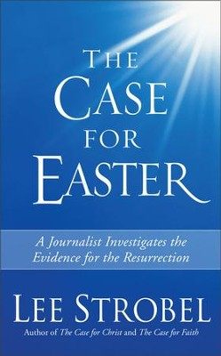The Case for Easter: A Journalist Investigates the Evidence for the Resurrection - eBook  -     By: Lee Strobel