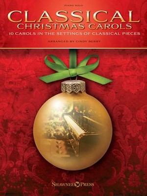 Classical Christmas Carols: 10 Carols in the Settings of Classical Pieces  -     By: Cindy Berry