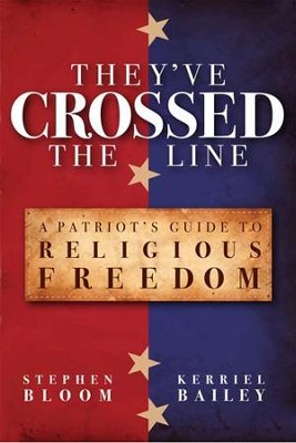 They've Crossed the Line: A Patriot's Guide to Religious Freedom - eBook  -     By: Stephen Bloom, Kerriel Bailey