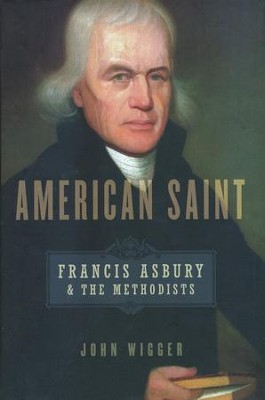 American Saint: Francis Asbury & the Methodists   -     By: John Wigger