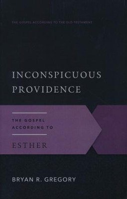 Inconspicuous Providence: The Gospel According to Esther  -     By: Bryan R. Gregory