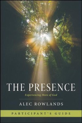 The Presence Participant's Guide: What Happens When God Comes Near  -     By: Alec Rowlands