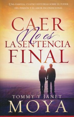 Caer No Es La Sentencia Final  (Falling Is Not The Final Judgment)  -     By: Tommy Moya