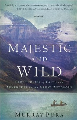 Majestic and Wild: True Stories of Faith and Adventure in the Great Outdoors - eBook  -     By: Murray Pura