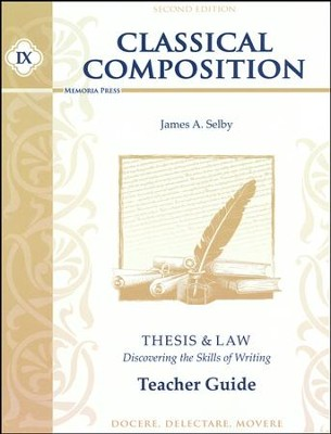 Classical Composition 9: Thesis & Law Teacher Guide Second Edition  -     By: Jim Selby