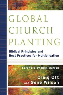 Global Church Planting: Biblical Principles and Best Practices for Multiplication - eBook  -     By: Craig Ott, Gene Wilson