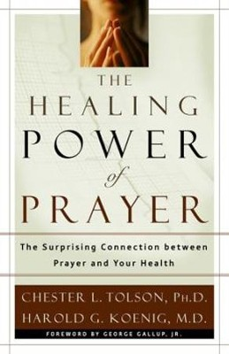 Healing Power of Prayer, The: The Surprising Connection between Prayer and Your Health - eBook  -     By: Chester L. Tolson