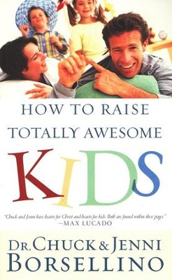 How To Raise Totally Awesome Kids  -     By: Dr. Chuck Borsellino, Jenni Borsellino