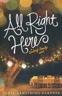 All Right Here, The Darlings Series #1   -     By: Carre Armstrong Gardner