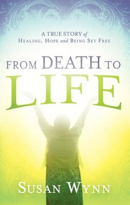 From Death to Life  -     By: Susan Wynn