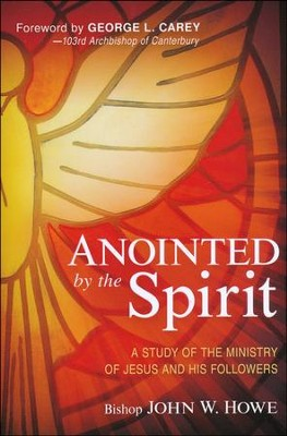 Anointed By the Spirit: A Study of Jesus and His Followers  -     By: John Howe