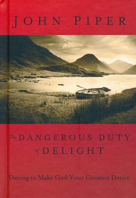 The Dangerous Duty of Delight Daring to Make God Your Greatest Desire  -     By: John Piper