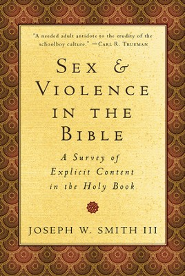 Sex and Violence in the Bible: A Survey of Explicit Content in the Holy Book  -     By: Joseph W. Smith III
