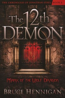 The 12th Demon: Mark of the Wolf Dragon #2, The Chronicles of Jonathan Steel  -     By: Bruce Hennigan