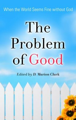 The Problem of Good: When the World Seems Fine without God  -     Edited By: D. Marion Clarke     By: D. Marion Clarke, ed.