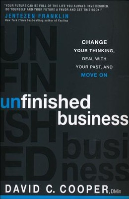 Unfinished Business: Change Your Thinking, Deal with Your Past, and Move On  -     By: David C. Cooper