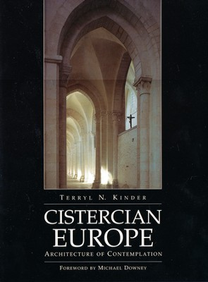 Cistercian Europe: The Architecture of Spirituality  -     By: Terryl Kinder