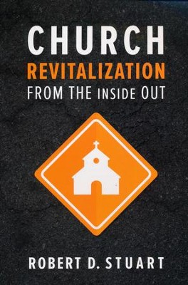 Church Revitalization from the Inside Out  -     By: Robert D. Stuart