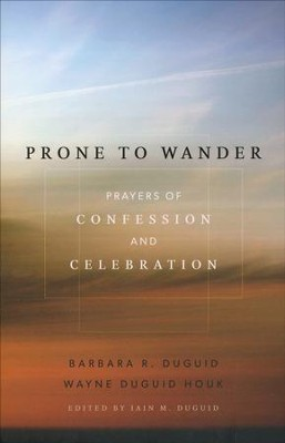 Prone to wander prayers of confession and celebration barbara prone to wander prayers of confession and celebration by barbara duguid wayne fandeluxe Images