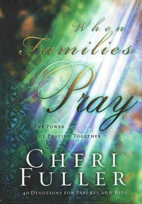 When Families Pray: The Power of Praying Together   -     By: Cheri Fuller