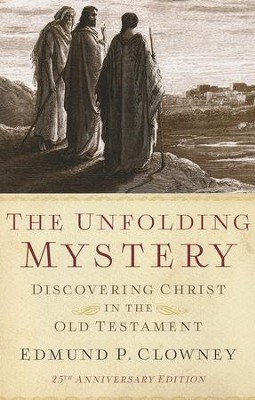 The Unfolding Mystery: Discovering Christ in the Old Testament, 25th Anniversary Edition  -     By: Edmund P. Clowney