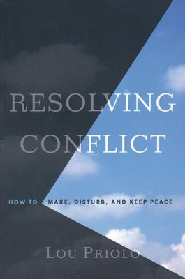 Resolving Conflict: How to Make, Disturb, and Keep Peace   -     By: Lou Priolo