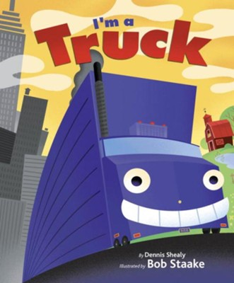 I'm a Truck  -     By: Dennis Shealy