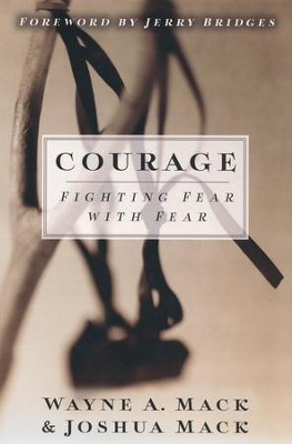 Courage: Fighting Fear with Fear   -     By: Wayne A. Mack