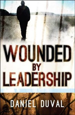 Wounded by Leadership   -     By: Daniel Duval