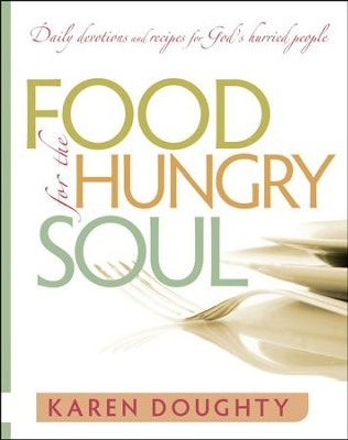 Food For The Hungry Soul: Daily Devotions and Recipes   for God's Hurried People  -     By: Karen Doughty