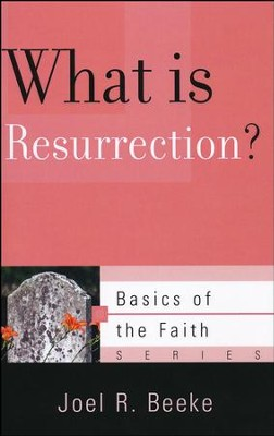 What Is Resurrection? (Basics of the Faith)   -     By: Joel R. Beeke