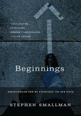 Beginnings: Understanding How We Experience the New Birth  -     By: Stephen Smallman