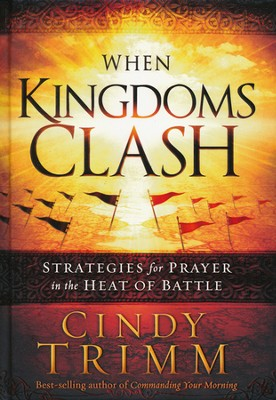 When Kingdoms Clash: Strategies for Prayer in the Heat of Battle  -     By: Cindy Trimm
