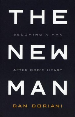 The New Man: Becoming a Man After God's Heart  -     By: Daniel M. Doriani