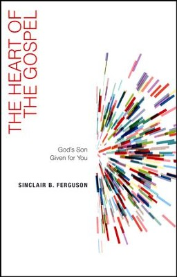 The Heart of the Gospel: God's Son Given for You   -     By: Sinclair B. Ferguson