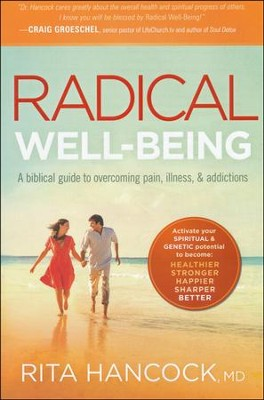Radical Well-being: A Biblical Guide to Overcoming Pain, Illness & Addictions  -     By: Rita Hancock M.D.