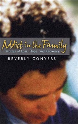 Addict in the Family: Stories of Loss, Hope, and Recovery.  -     By: Beverly Conyers