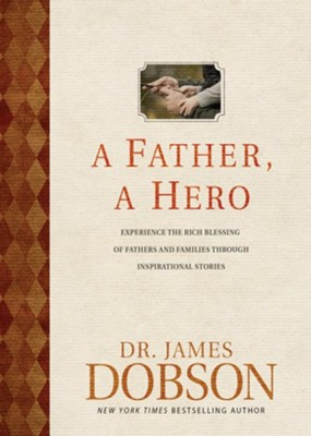 A Father, A Hero: Experience the Rich Blessing of Fathers and Families Through Inspirational Stories  -     By: Dr. James Dobson
