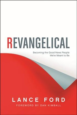 Revangelical: Becoming the Good News People We're Meant to Be  -     By: Lance Ford