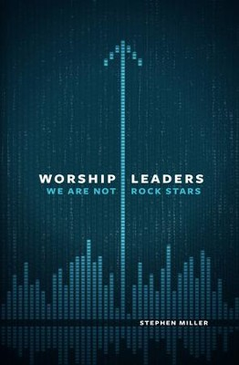 Worship Leaders, We Are Not Rock Stars / New edition - eBook  -     By: Stephen Miller