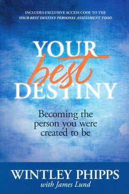 Your Best Destiny: Becoming the Person You Were Created to Be   -     By: Wintley Phipps, James Lund