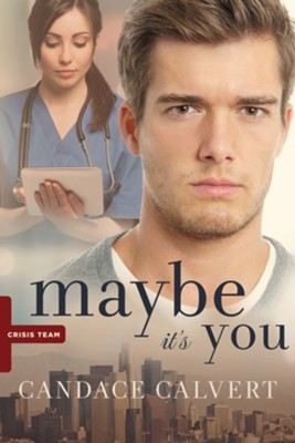 Maybe It's You, Crisis Team Series #3    -     By: Candace Calvert