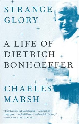 Strange Glory: A Life of Dietrich Donhoeffer   -     By: Charles Marsh