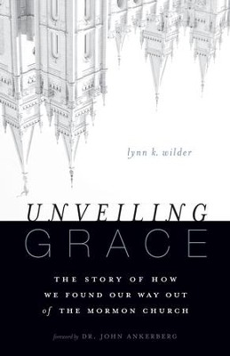 Unveiling Grace: The Story of How We Found Our Way out of the Mormon Church - eBook  -     By: Lynn K. Wilder