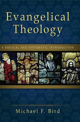 Evangelical Theology: A Biblical and Systematic Introduction - eBook  -     By: Michael F. Bird