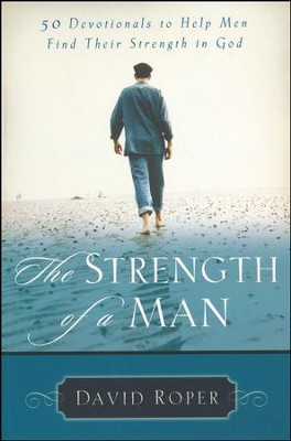Strength of a Man: 50 Devotionals to Help Men Find  Their Strength in God  -     By: David Roper