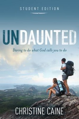Undaunted: Student Edition: Daring to do what God calls you to do - eBook  -     By: Christine Caine